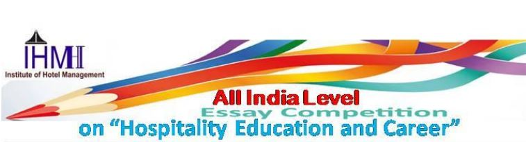 all essay competition for class students by ihm  ihm essay competition about the institute of hotel management