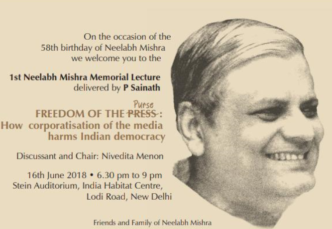 1st Neelabh Mishra Memorial Lecture on How Corporatisation of the Media Harms Indian Democracy [June 16, Delhi]: Invitation Open: Expired