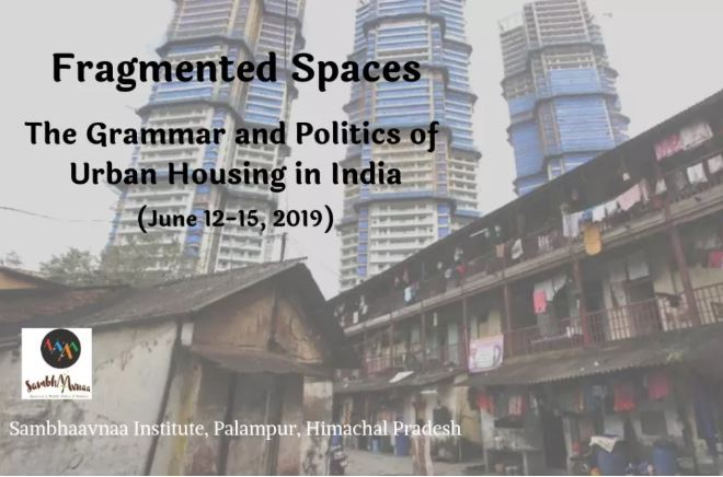 Fragmented Spaces: The Grammar and Politics of Urban Housing in India @ Sambhaavnaa Institute, Palampur [June 12-15]: Registrations Open