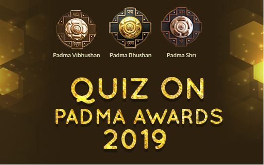 MyGov Padma Awards 2019 Quiz [Opportunity to Attend Padma Awards Ceremony]: Participate by March 5: Expired