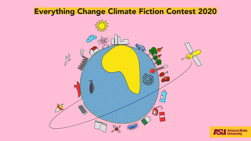 Everything Change Climate Fiction Contest 2020 at Arizona State University, US [Prizes Worth Rs. 71k]: Submit by April 15