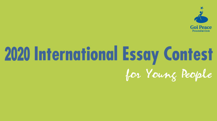 International Essay Contest for Young People 2020 by The Goi Peace Foundation: Submit by June 15