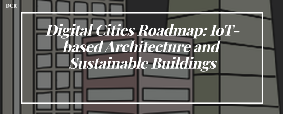 Digital Cities Roadmap: IoT-based Architecture & Sustainable Buildings