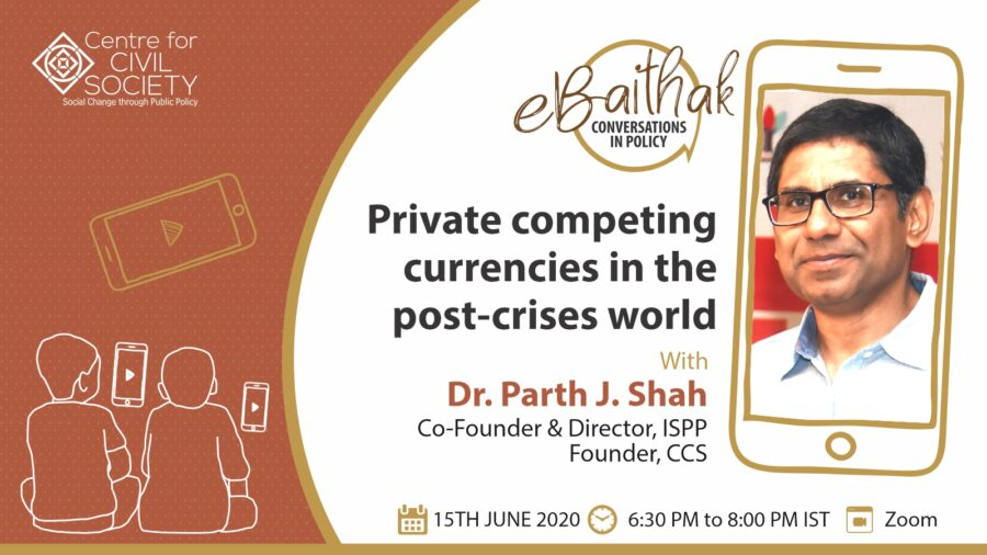 Webinar on Private Competing Currencies in the Post Crises World by CCS [June 15, 6:30 PM]: No Fee; Registrations Open