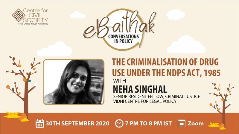 CCS eBaithak on the Criminalisation of Drug Use Under the NDPS Act, 1985 with Neha Singhal [Sep 30, 7:00 PM]: Registration Open