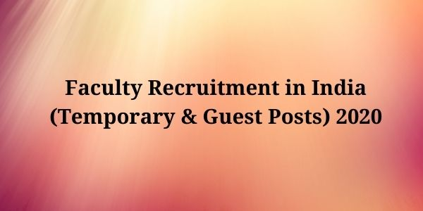 Faculty Recruitment in India for Nov & Dec 2020 (Temporary & Guest Position): Applications Open