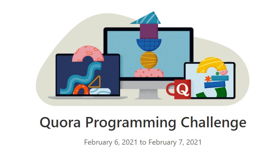 Quora Programming Challenge 2021 [Feb 6-7, Exciting Prizes]: Register by Feb 5