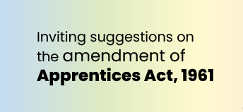 Call for Suggestions: Amendment of Apprentices Act,1961 by Ministry of Skill Development and Entrepreneurship: Submit by May 10