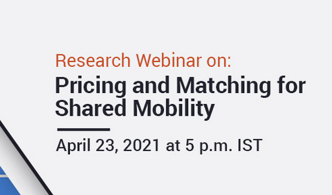 Research Webinar on Pricing & Matching for Shared Mobility by IIM Ahmedabad [Apr 23; 5 PM]: Registrations Open