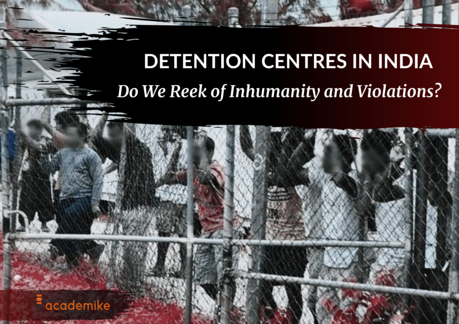 Detention Centres in India: Do We Reek of Human Rights Violation? [Redirects to Academike]