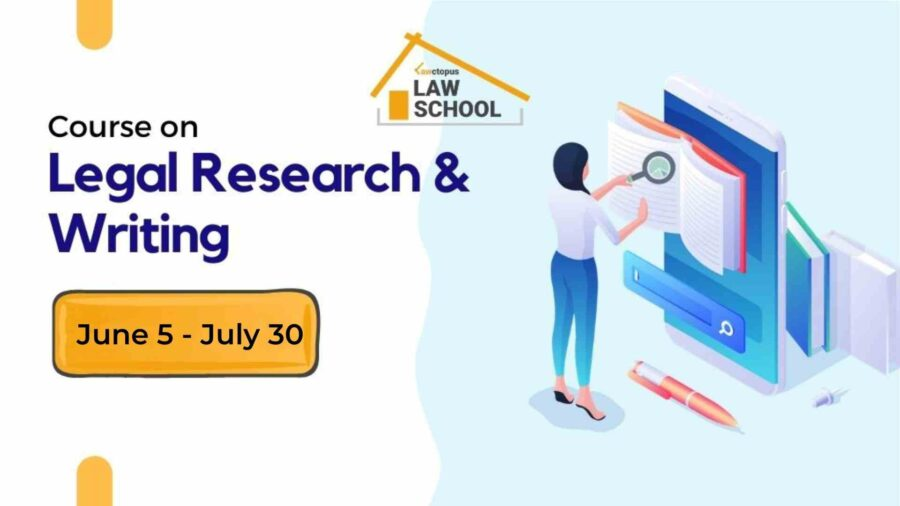 Online Certificate Course on Legal Research and Writing by Lawctopus Law School [June 5 – July 30]: Register by May 31!