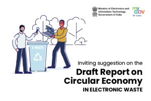 Call for Suggestions: Draft Report on Circular Economy in Electronic Waste by MeitY, Govt of India: Submit by June 15