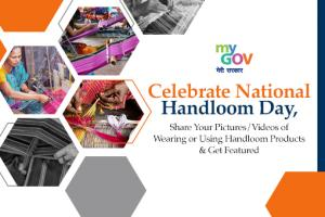 Share Your Pictures/ Videos of Wearing or Using Handloom Products and Get Featured by MyGov: Submit by Aug 7: Expired