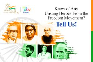 Call for Submission: Know of Any Unsung Heroes of the Freedom Movement? by MyGov: Submit by Aug 15: Expired